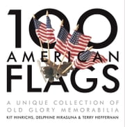 100 American Flags - A Unique Collection of Old Glory Memorabilia ebook by Kit Hinrichs,Terry Heffernan,Delphine Hirasuna