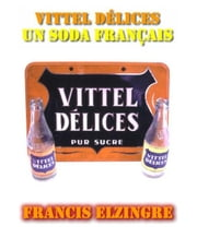 Vittel Délices, un soda français ebook by francis elzingre