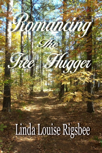 Romancing the Tree Hugger ebook by Linda Louise Rigsbee