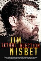 Lethal Injection: A Novel ebook by Jim Nisbet