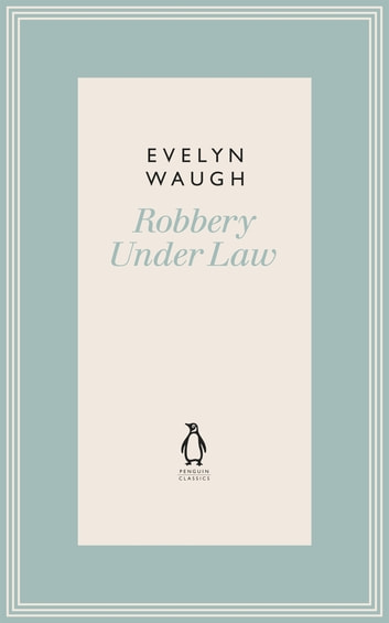 Robbery Under Law (12) eBook by Evelyn Waugh