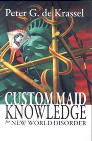 Custom Maid Knowledge for New World Disorder ebook by Peter G. de Krassel