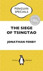 The Siege of Tsingtao ebook by Jonathan Fenby