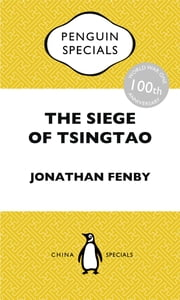 The Siege of Tsingtao - China Penguin Specials ebook by Jonathan Fenby