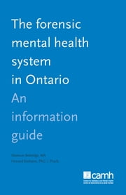 The Forensic Mental Health System in Ontario - An Information Guide ebook by Shannon Bettridge, MA,Howard Barbaree, PhD, C.Psych.