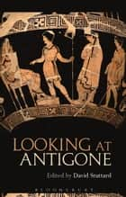 Looking at Antigone ebook by David Stuttard