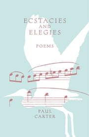 Ecstacies and Elegies ebook by Paul Carter