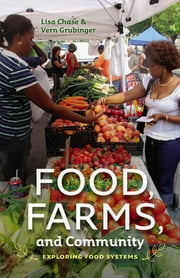 Food, Farms, and Community - Exploring Food Systems ebook by Lisa Chase,Vern Grubinger
