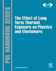 The Effect of Long Term Thermal Exposure on Plastics and Elastomers ebook by Laurence W. McKeen