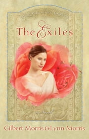 The Exiles - A Novel ebook by Gilbert Morris,Lynn Morris
