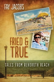 Fried & True - Tales From Rehoboth Beach ebook by Fay Jacobs