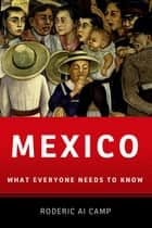 Mexico - What Everyone Needs to Know® ebook by Roderic Ai Camp