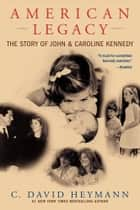 American Legacy - The Story of John and Caroline Kennedy ebook by C. David Heymann