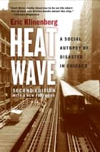 Heat Wave - A Social Autopsy of Disaster in Chicago ebook by Eric Klinenberg