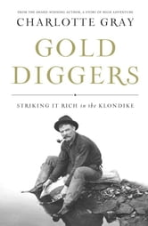 Gold Diggers - Striking It Rich in the Klondike ebook by Charlotte Gray