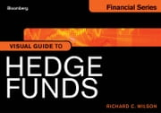 Visual Guide to Hedge Funds ebook by Richard C.  Wilson