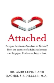 Attached - Identify your attachment style and find your perfect match ebook by Amir Levine, Rachel Heller
