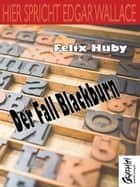 Hier spricht Edgar Wallace - Der Fall Blackburn ebook by Felix Huby