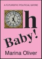 Oh Baby!: A Futuristic Political Satire ebook by Marina Oliver