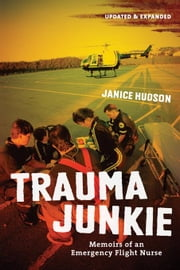 Trauma Junkie: Memoirs of an Emergency Flight Nurse ebook by Hudson, Janice