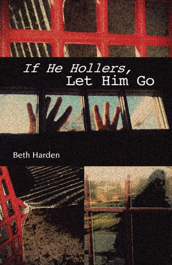 If He Hollers, Let Him Go ebook by Beth Harden