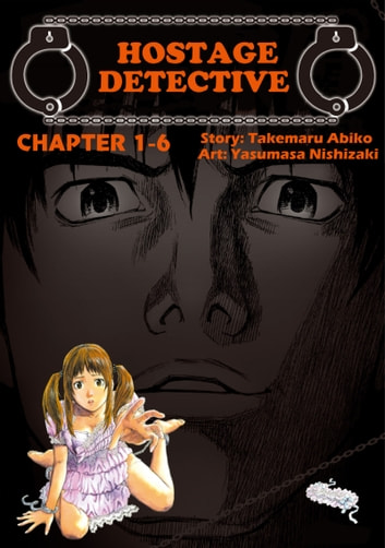HOSTAGE DETECTIVE - Chapter 1-6 ebook by Takemaru Abiko