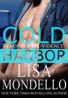 Cold Harbor - A Romantic Suspense Novel ebook by Lisa Mondello