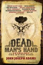 Dead Man's Hand: An Anthology of the Weird West ebook by John Joseph Adams, Orson Scott Card, Kelley Armstrong