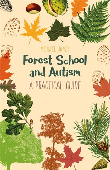 Forest School and Autism - A Practical Guide eBook by Michael James