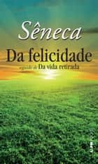 Da Felicidade ebook by Sêneca,Lúcia Sá Rebello,Ellen Itanajara Neves Vranas