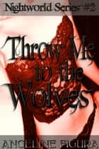 Throw Me to the Wolves (Paranormal Werewolf Shifter Threesome Gangbang Fantasy) ebook by Angeline Figura