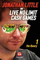 Jonathan Little on Live No-Limit Cash Games, Volume 1 ebook by Jonathan Little