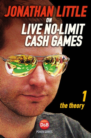 Jonathan Little on Live No-Limit Cash Games, Volume 1 - The Theory ebook by Jonathan Little