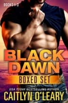 NAVY SEAL BOX SET - Black Dawn Books 1-3 - Navy SEAL Team ebook by Caitlyn O'Leary