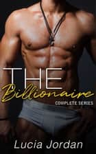 The Billionaire - Complete Series ebook by Lucia Jordan