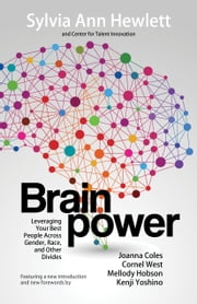 Brainpower - Leveraging Your Best People Across Gender, Race, and Other Divides ebook by Joanna Coles,Cornel West,Mellody Hobson,Kenji Yoshino,Sylvia Ann Hewlett