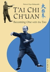 T'ai Chi Ch'uan - Becoming One with the Tao ebook by Petra Kobayashi,Toyo Kobayashi