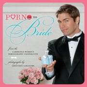 Porn for the Bride ebook by The Cambridge Women's Pornography Coop,Gretchen LeMaistre