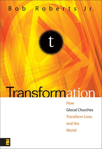 Transformation - Discipleship that Turns Lives, Churches, and the World Upside Down ebook by Bob Roberts Jr.