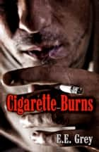 Cigarette Burns ebook by E.E. Grey