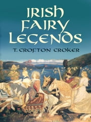 Irish Fairy Legends ebook by T. Crofton Croker