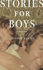 Stories for Boys: A Memoir ebook by Gregory Martin