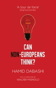 Can Non-Europeans Think? ebook by Hamid Dabashi,Walter Mignolo