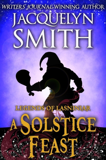 Legends of Lasniniar: A Solstice Feast ebook by Jacquelyn Smith