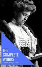Edith Wharton: The Complete Works [newly updated] ebook by Edith Wharton, knowledge house