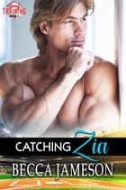 Catching Zia - Spring Training, #1 ebook by Becca Jameson