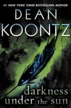 Darkness Under the Sun (Novella) ebook by Dean Koontz