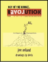 Out of the Rubble...Revolution! (An Allegory of Monumental Disproportions) ebook by Joe Noland