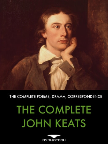 The Complete John Keats - The Complete Poems, Drama and Correspondence ebook by John Keats
