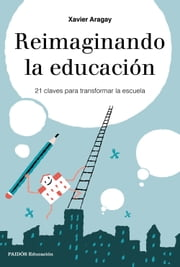 Reimaginando la educación - 21 claves para transformar la escuela ebook by Xavier Aragay